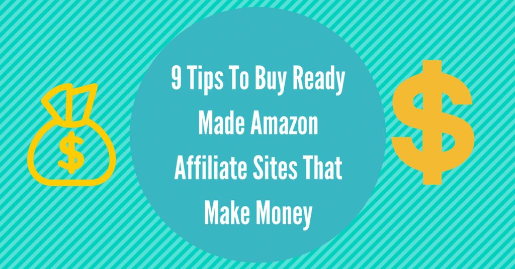9 Tips To Buy Ready Made Amazon Affiliate Sites That Makes Money