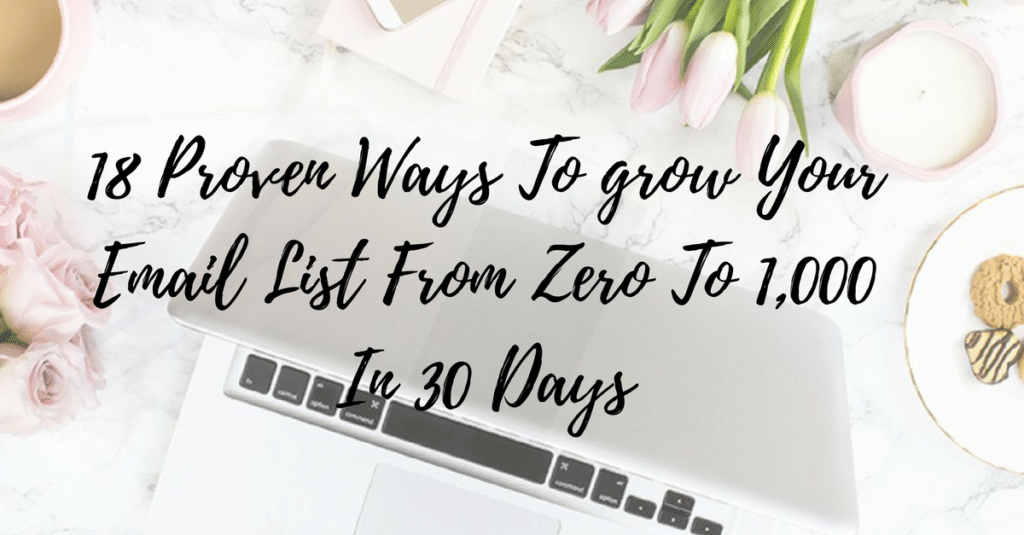18 Proven Ways To grow Your Email List From Zero To 1,000 In 30 Days