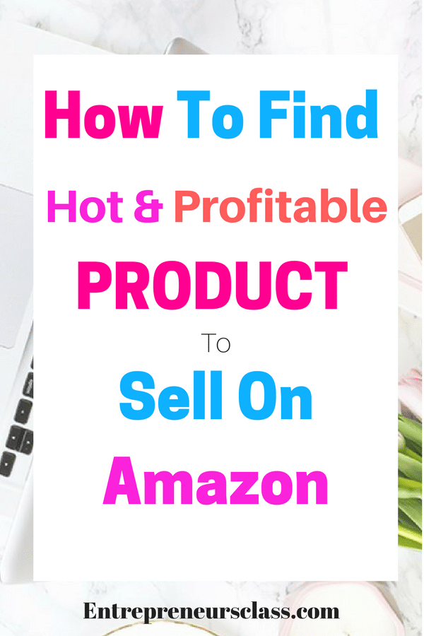 How To Find  A Product To Sell On Amazon PLUS 100 Hot Opportunity